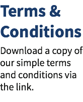 Terms & Conditions Download a copy of our simple terms 